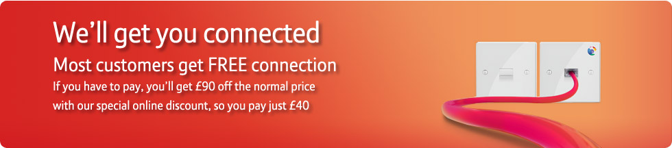 We'll get you connected – most customers get FREE connection