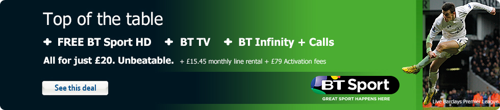 Top of the Table – FREE BT Sport HD + BT TV + BT Infinity + Calls – All for just £15. Unbeatable. +&pound:15.45 monthly line rental + £29 Activation fee