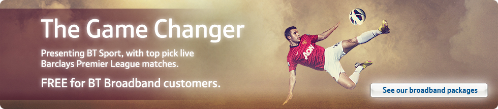 The Game Changer – Presenting BT Sport, with top pick live Barclays Premier League matches. FREE for BT Broadband customers.