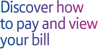 Discover how to pay and view your bill
