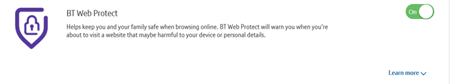 If it says ON  in the BT Web Protect panel within the Your included extras page then BT Web Protect is on